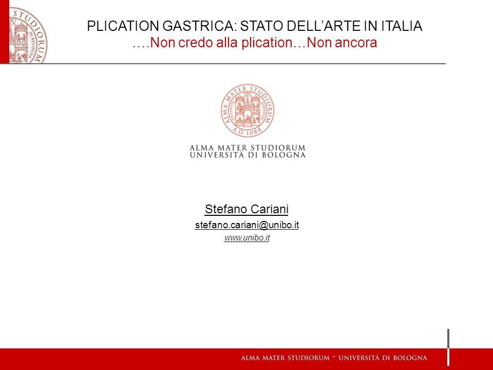 Stefano Cariani stefano.cariani@unibo.it www.unibo.it PLICATION GASTRICA: STATO DELL'ARTE IN ITALIA ….Non credo alla plication…Non ancora
