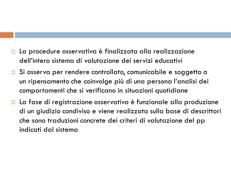  La procedure osservativa è finalizzata alla realizzazione dell'intero sistema di valutazione dei servizi educativi  Si osserva per rendere controll