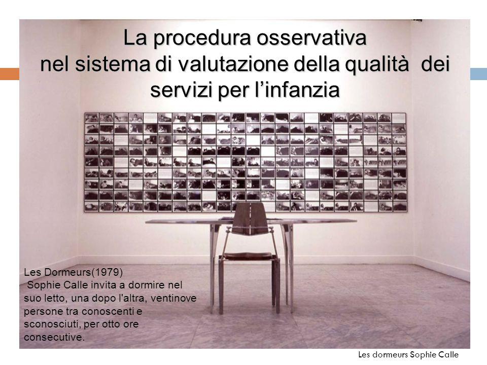 La procedura osservativa nel sistema di valutazione della qualità dei servizi per l'infanzia Les dormeurs Sophie Calle Les Dormeurs(1979) Sophie Calle