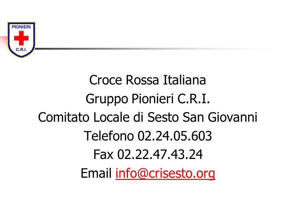 Croce Rossa Italiana Gruppo Pionieri C.R.I. Comitato Locale di Sesto San Giovanni Telefono 02.24.05.603 Fax 02.22.47.43.24 Email info@crisesto.orginfo
