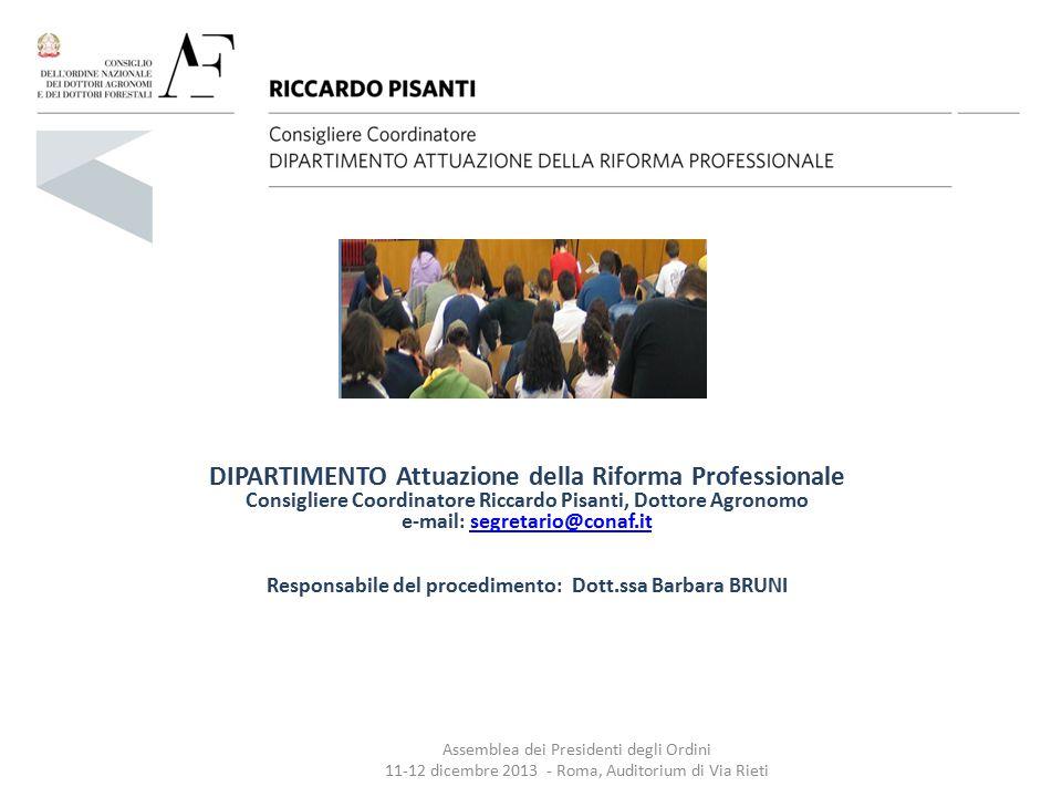 DIPARTIMENTO Attuazione della Riforma Professionale Consigliere Coordinatore Riccardo Pisanti, Dottore Agronomo e-mail: segretario@conaf.it Responsabi