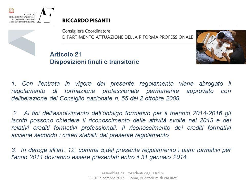Articolo 21 Disposizioni finali e transitorie 1. Con l'entrata in vigore del presente regolamento viene abrogato il regolamento di formazione professi