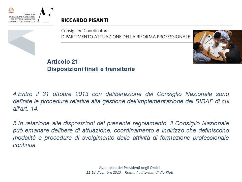 Articolo 21 Disposizioni finali e transitorie 4.Entro il 31 ottobre 2013 con deliberazione del Consiglio Nazionale sono definite le procedure relative