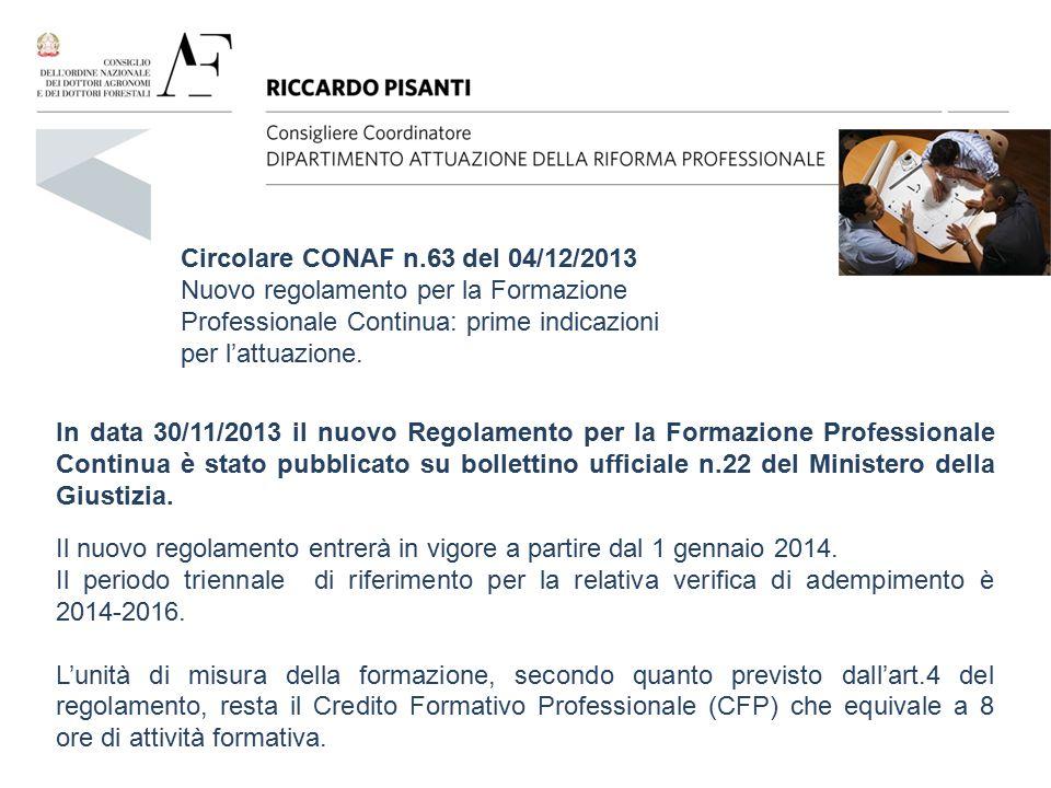 Circolare CONAF n.63 del 04/12/2013 Nuovo regolamento per la Formazione Professionale Continua: prime indicazioni per l'attuazione. In data 30/11/2013