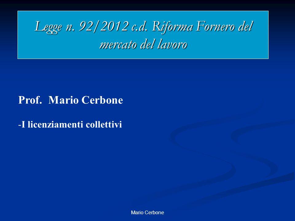 Legge n. 92/2012 c.d. Riforma Fornero del mercato del lavoro Prof. Mario Cerbone -I licenziamenti collettivi Mario Cerbone