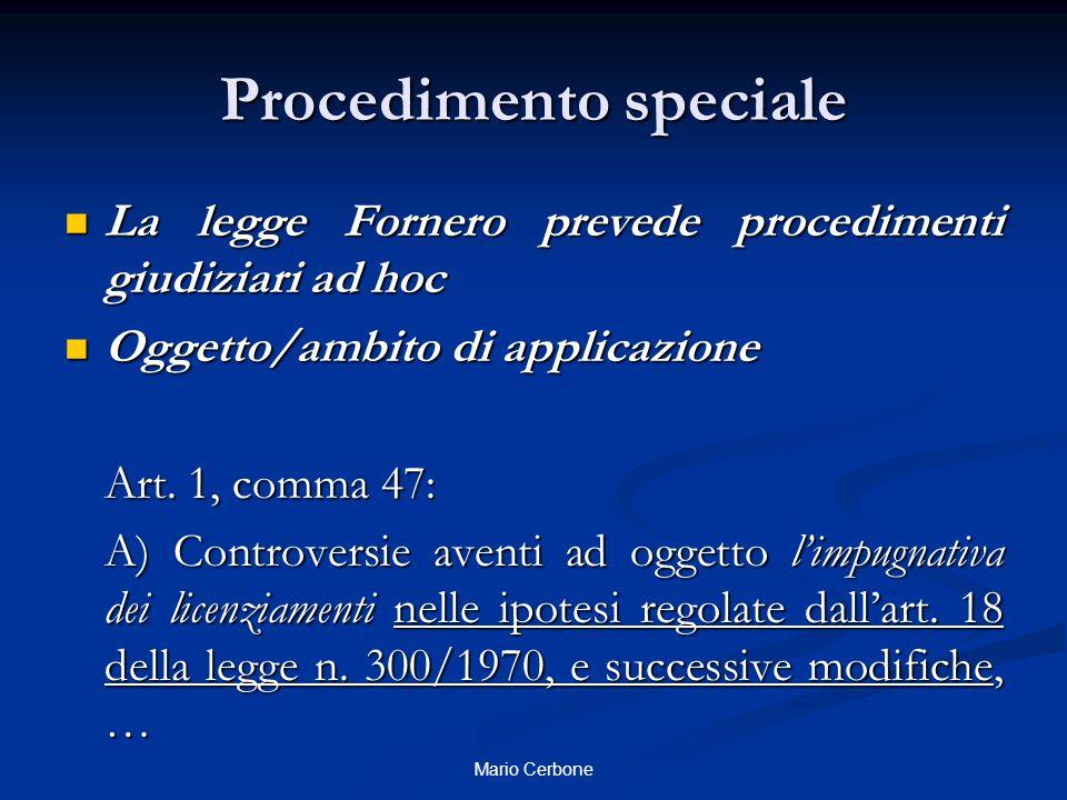 Procedimento speciale La legge Fornero prevede procedimenti giudiziari ad hoc La legge Fornero prevede procedimenti giudiziari ad hoc Oggetto/ambito d