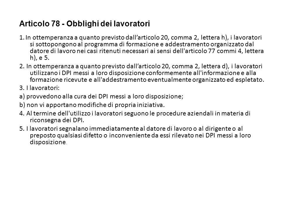 Articolo 78 - Obblighi dei lavoratori 1. In ottemperanza a quanto previsto dall'articolo 20, comma 2, lettera h), i lavoratori si sottopongono al prog