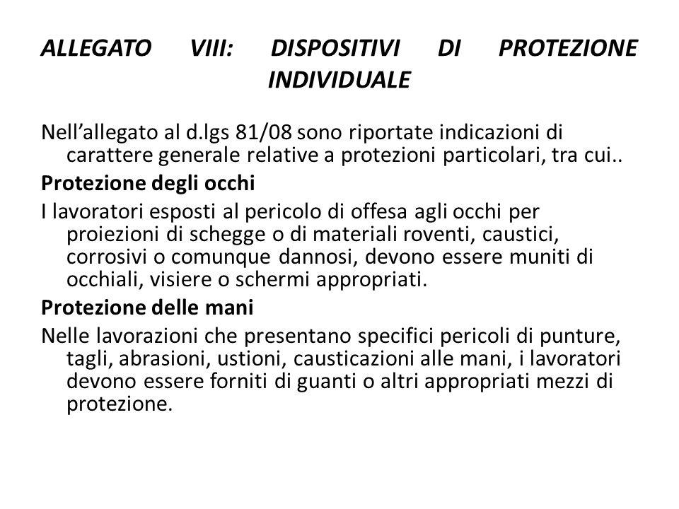 ALLEGATO VIII: DISPOSITIVI DI PROTEZIONE INDIVIDUALE Nell'allegato al d.lgs 81/08 sono riportate indicazioni di carattere generale relative a protezio