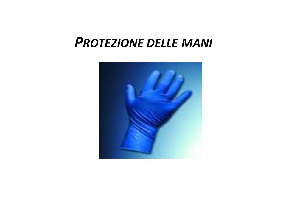 P ROTEZIONE DELLE MANI