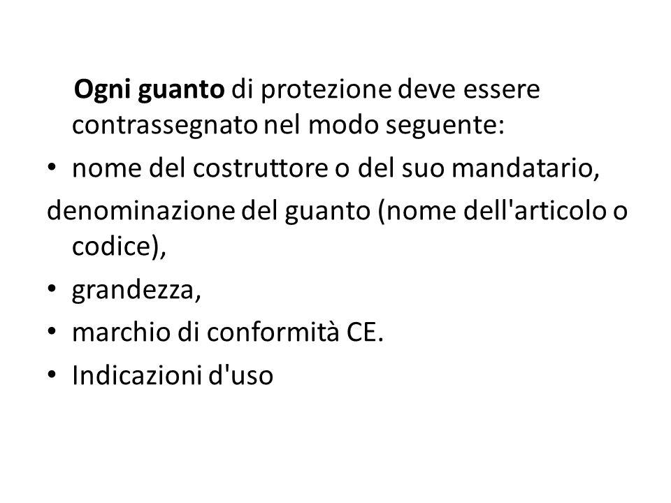 Ogni guanto di protezione deve essere contrassegnato nel modo seguente: nome del costruttore o del suo mandatario, denominazione del guanto (nome dell