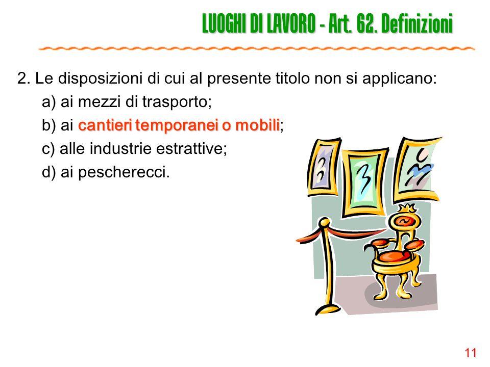 11 LUOGHI DI LAVORO - Art. 62. Definizioni 2. Le disposizioni di cui al presente titolo non si applicano: a) ai mezzi di trasporto; cantieri temporane
