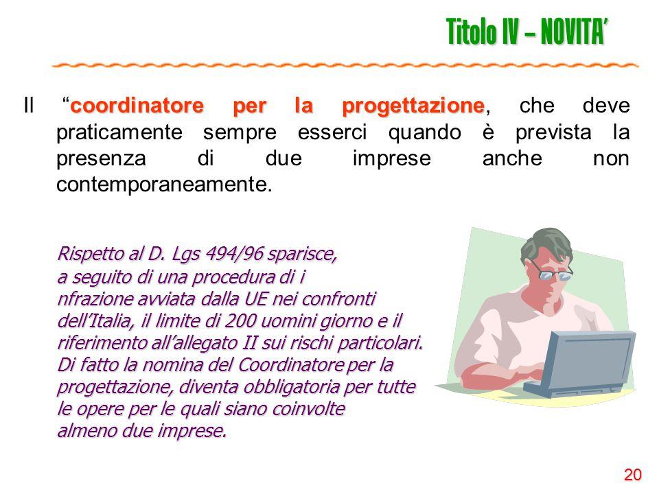 """20 Titolo IV – NOVITA' coordinatore per la progettazione Il """"coordinatore per la progettazione, che deve praticamente sempre esserci quando è prevista"""