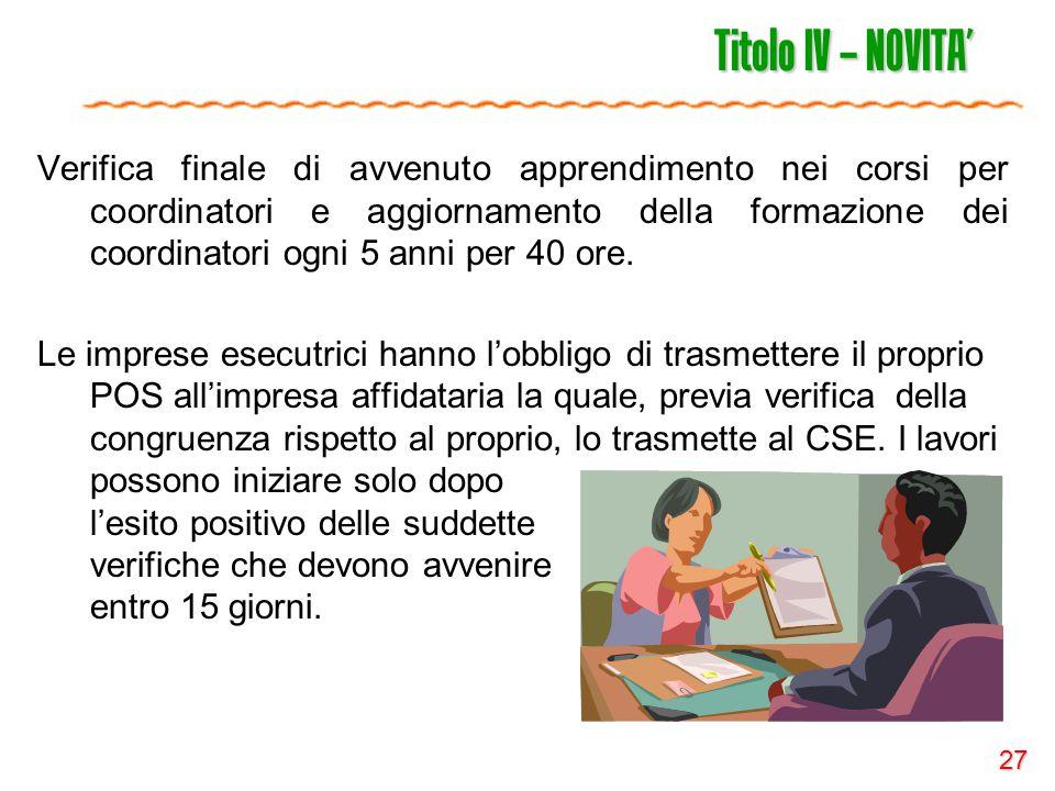 27 Titolo IV – NOVITA' Verifica finale di avvenuto apprendimento nei corsi per coordinatori e aggiornamento della formazione dei coordinatori ogni 5 a