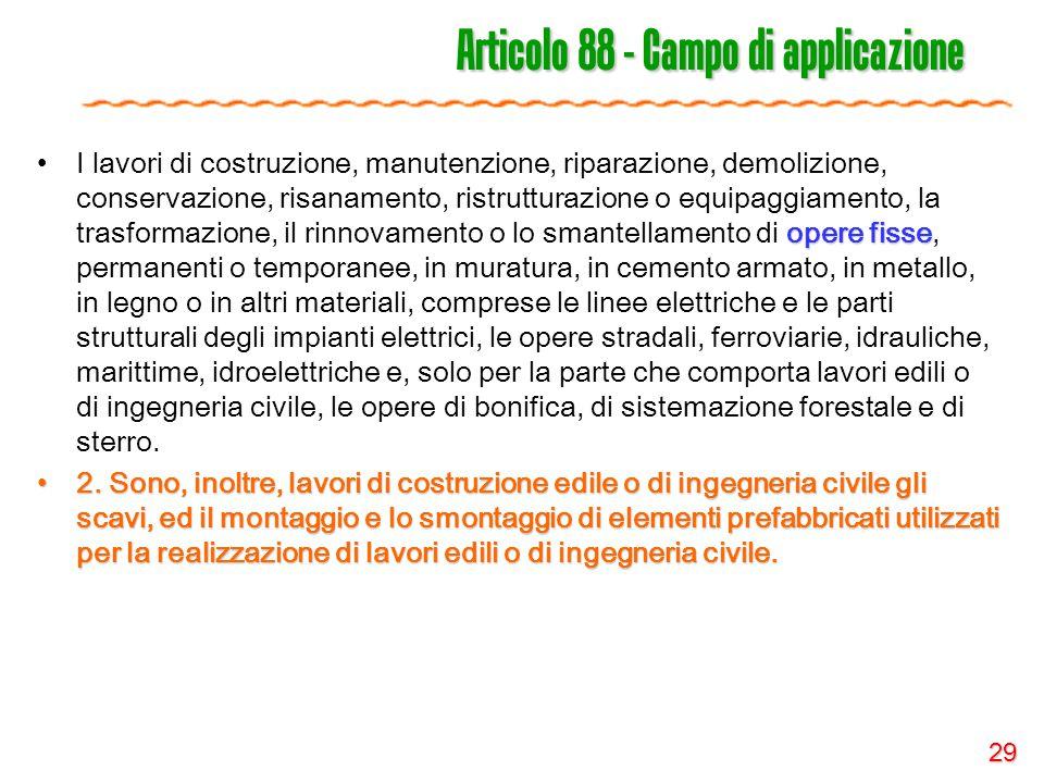 29 Articolo 88 - Campo di applicazione opere fisseI lavori di costruzione, manutenzione, riparazione, demolizione, conservazione, risanamento, ristrut