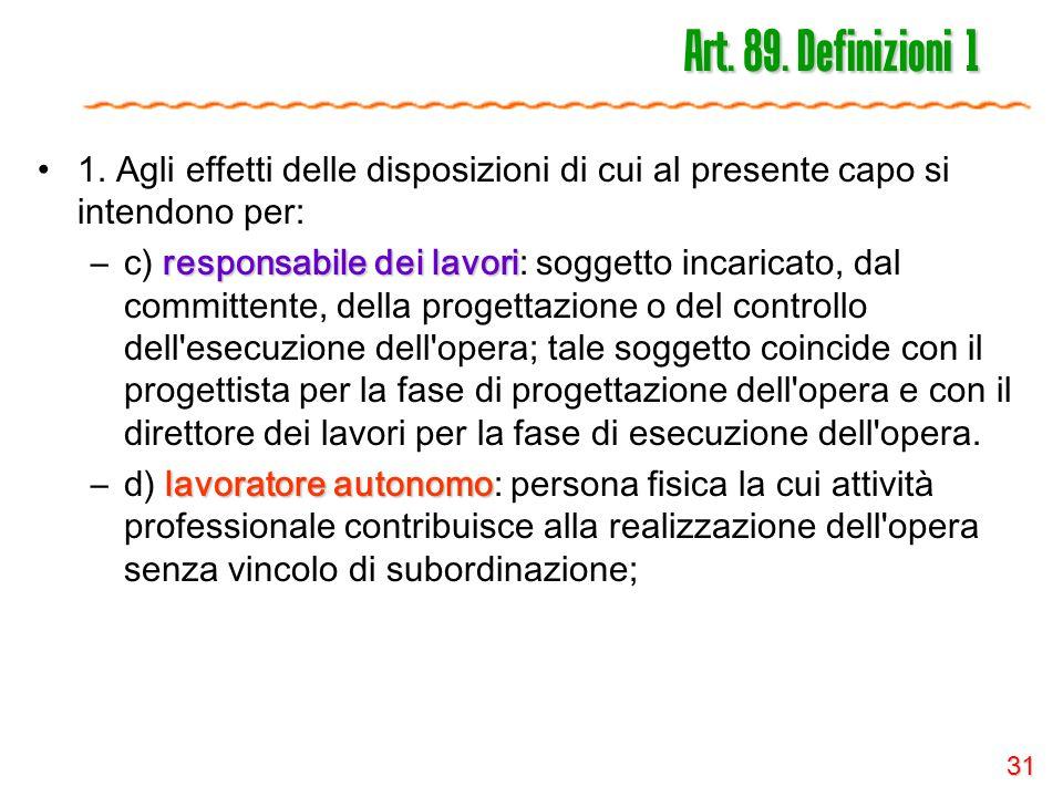31 Art. 89. Definizioni 1 1. Agli effetti delle disposizioni di cui al presente capo si intendono per: responsabile dei lavori –c) responsabile dei la