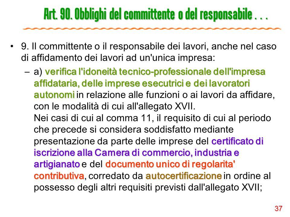 37 Art. 90. Obblighi del committente o del responsabile … 9. Il committente o il responsabile dei lavori, anche nel caso di affidamento dei lavori ad