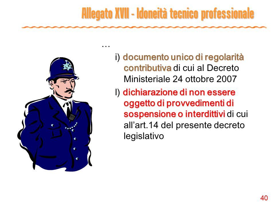 40 Allegato XVII - Idoneità tecnico professionale … documento unico di regolarità contributiva i) documento unico di regolarità contributiva di cui al