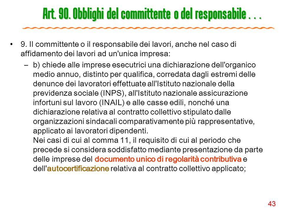 43 Art. 90. Obblighi del committente o del responsabile … 9. Il committente o il responsabile dei lavori, anche nel caso di affidamento dei lavori ad
