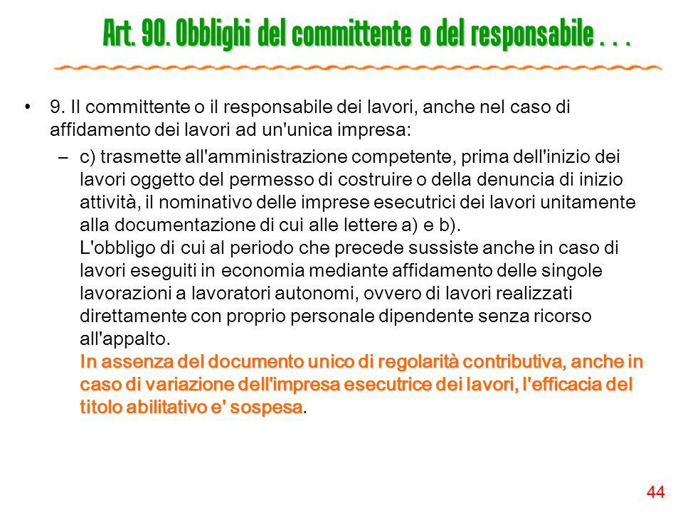44 Art. 90. Obblighi del committente o del responsabile … 9. Il committente o il responsabile dei lavori, anche nel caso di affidamento dei lavori ad