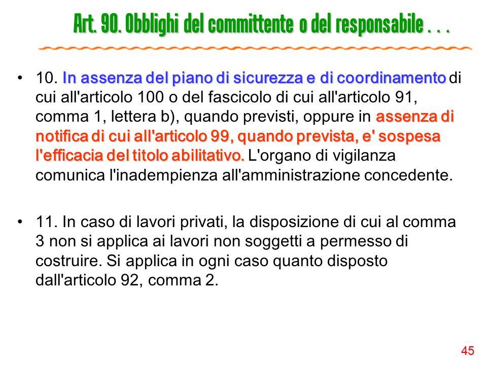45 Art. 90. Obblighi del committente o del responsabile … In assenza del piano di sicurezza e di coordinamento assenza di notifica di cui all'articolo