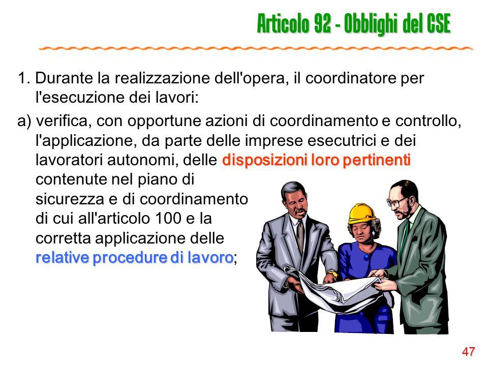 47 Articolo 92 - Obblighi del CSE 1. Durante la realizzazione dell'opera, il coordinatore per l'esecuzione dei lavori: disposizioni loro pertinenti re