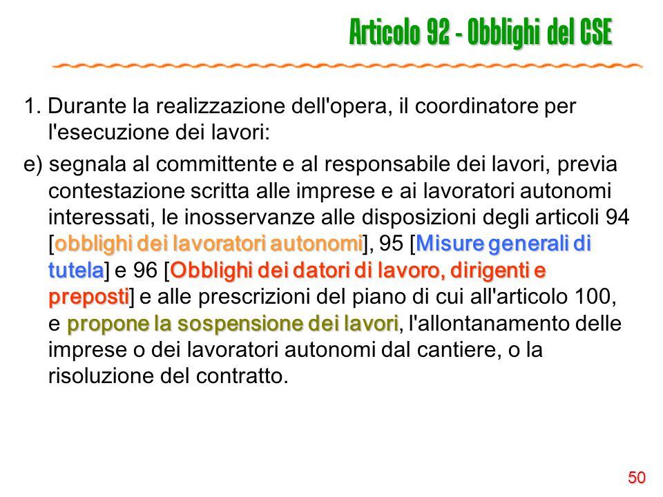 50 Articolo 92 - Obblighi del CSE 1. Durante la realizzazione dell'opera, il coordinatore per l'esecuzione dei lavori: obblighi dei lavoratori autonom