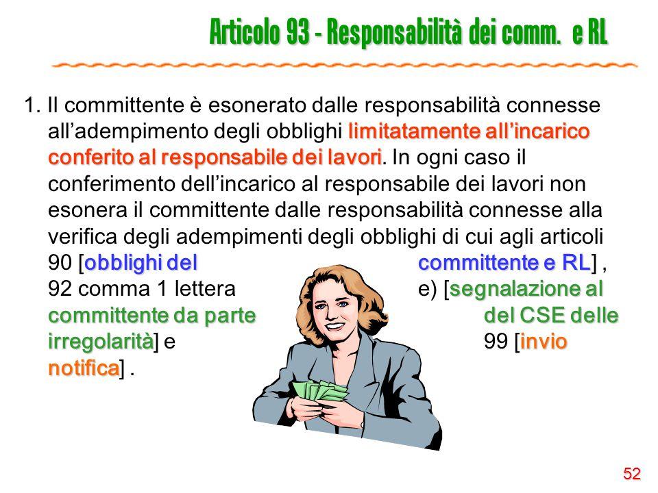 52 Articolo 93 - Responsabilità dei comm. e RL limitatamente all'incarico conferito al responsabile dei lavori obblighi del committente e RL segnalazi