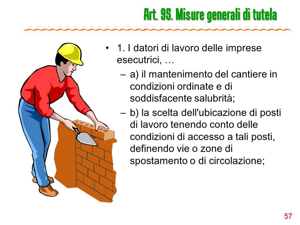 57 Art. 95. Misure generali di tutela 1. I datori di lavoro delle imprese esecutrici, … –a) il mantenimento del cantiere in condizioni ordinate e di s