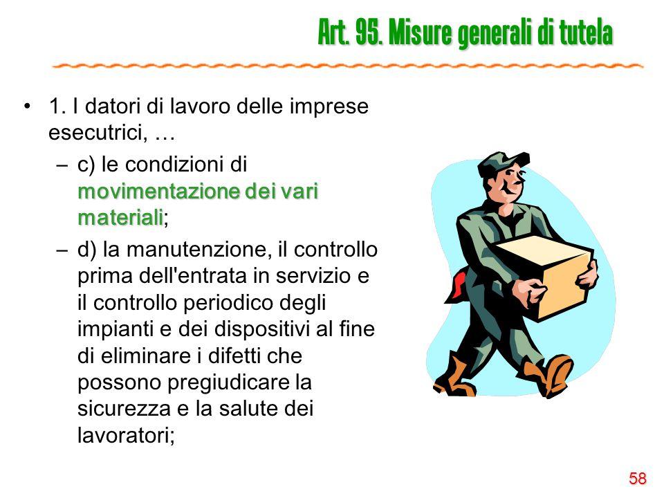 58 Art. 95. Misure generali di tutela 1. I datori di lavoro delle imprese esecutrici, … movimentazione dei vari materiali –c) le condizioni di movimen