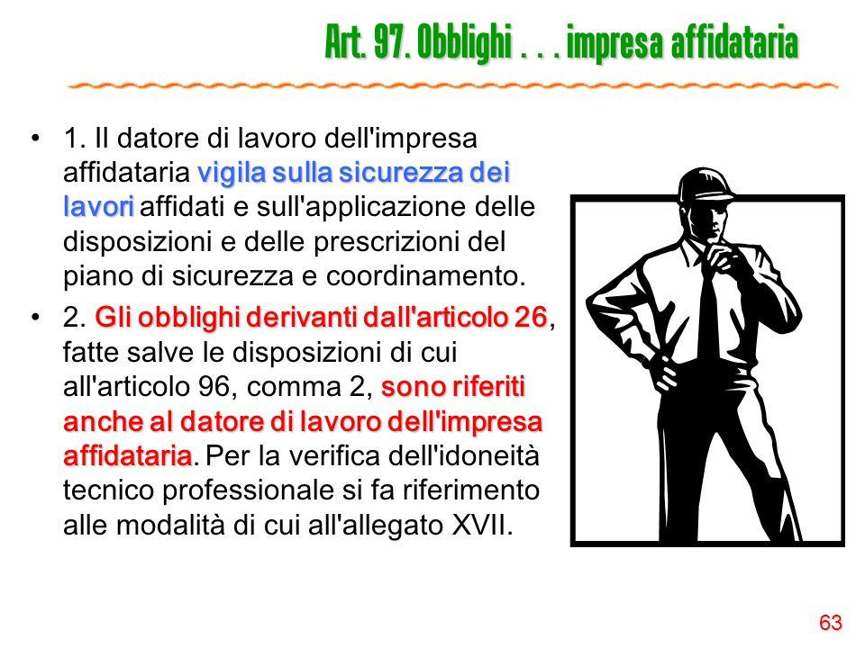 63 Art. 97. Obblighi … impresa affidataria vigila sulla sicurezza dei lavori1. Il datore di lavoro dell'impresa affidataria vigila sulla sicurezza dei