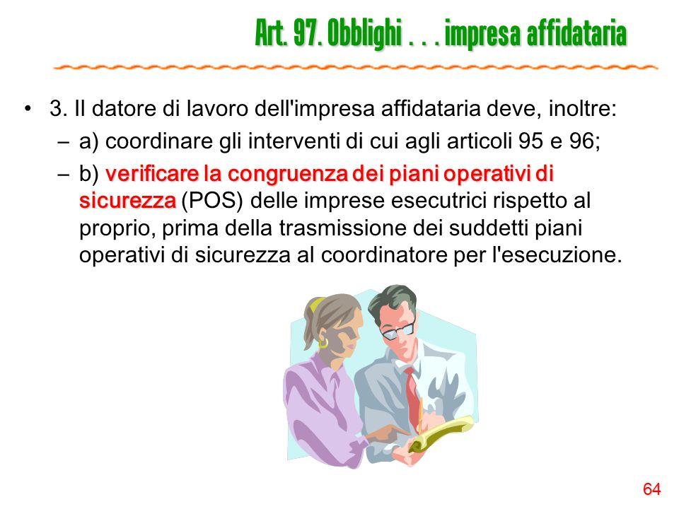 64 Art. 97. Obblighi … impresa affidataria 3. Il datore di lavoro dell'impresa affidataria deve, inoltre: –a) coordinare gli interventi di cui agli ar
