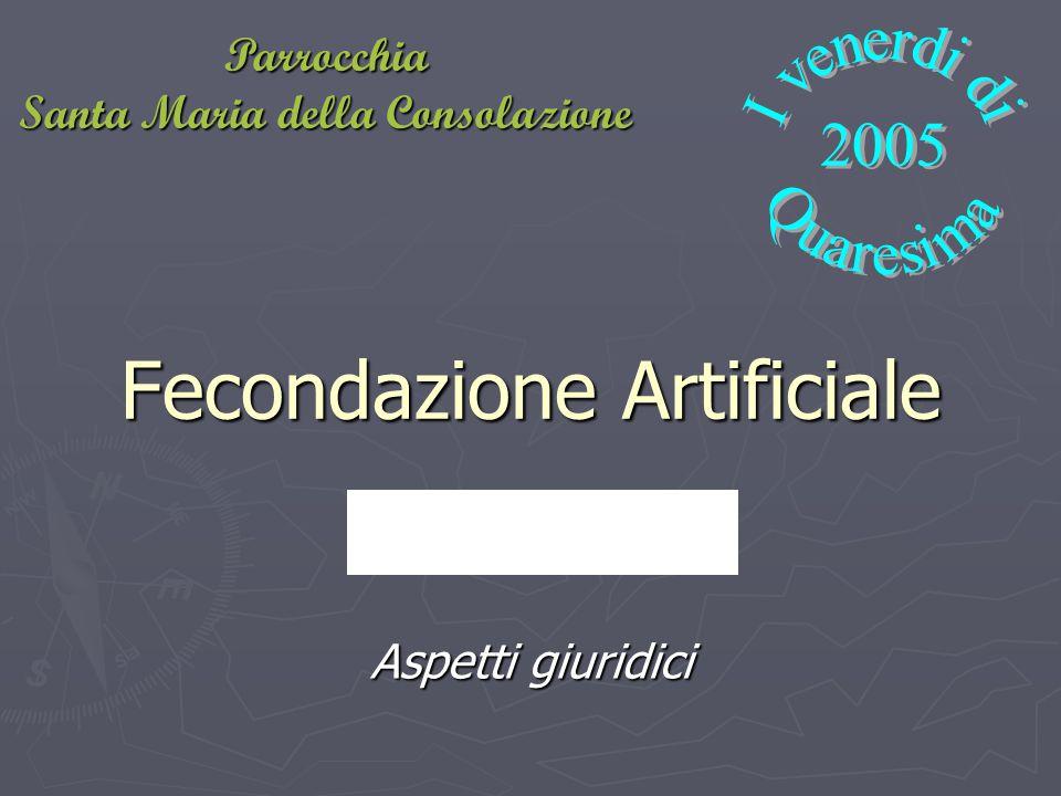 Fecondazione Artificiale Aspetti giuridici Parrocchia Santa Maria della Consolazione