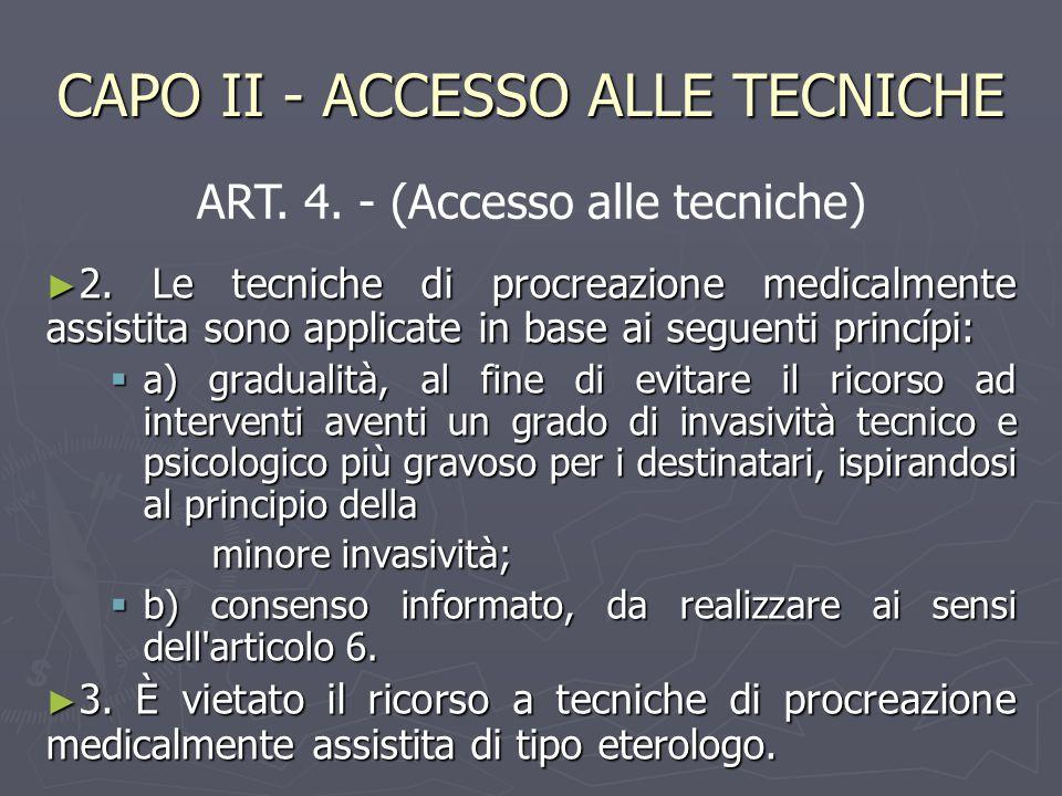 CAPO II - ACCESSO ALLE TECNICHE ► 2. Le tecniche di procreazione medicalmente assistita sono applicate in base ai seguenti princípi:  a) gradualità,