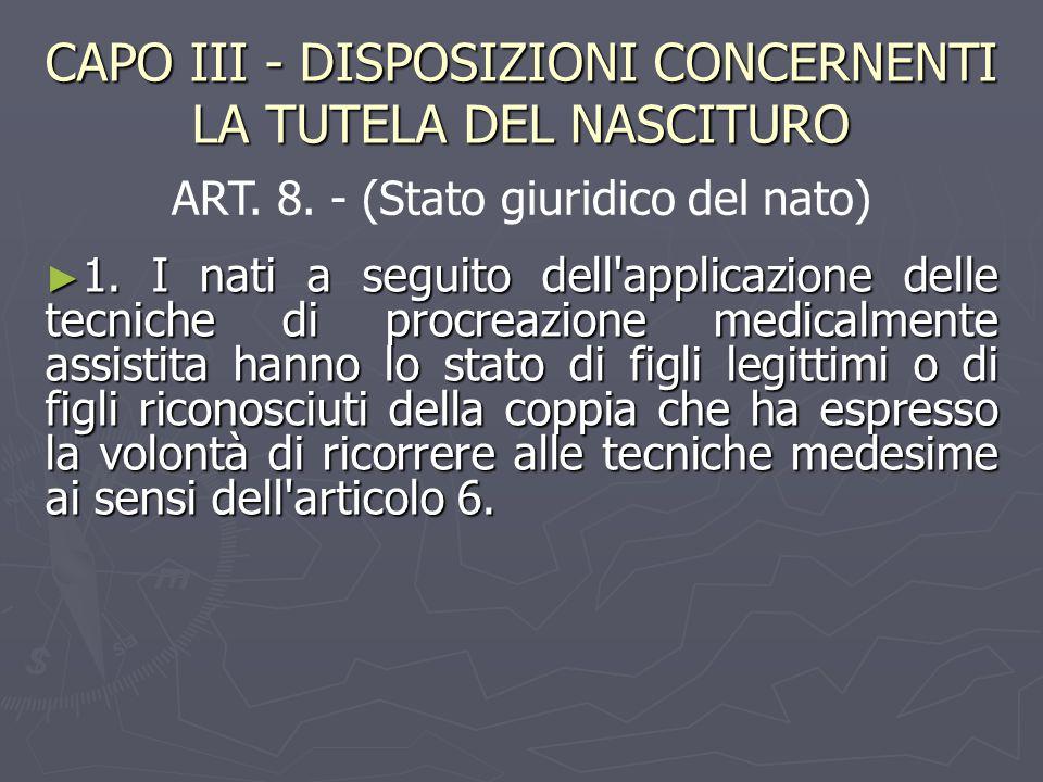 CAPO III - DISPOSIZIONI CONCERNENTI LA TUTELA DEL NASCITURO ► 1. I nati a seguito dell'applicazione delle tecniche di procreazione medicalmente assist