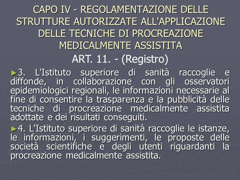 CAPO IV - REGOLAMENTAZIONE DELLE STRUTTURE AUTORIZZATE ALL APPLICAZIONE DELLE TECNICHE DI PROCREAZIONE MEDICALMENTE ASSISTITA ► 3.