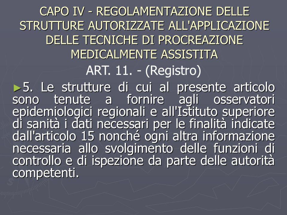 CAPO IV - REGOLAMENTAZIONE DELLE STRUTTURE AUTORIZZATE ALL APPLICAZIONE DELLE TECNICHE DI PROCREAZIONE MEDICALMENTE ASSISTITA ► 5.