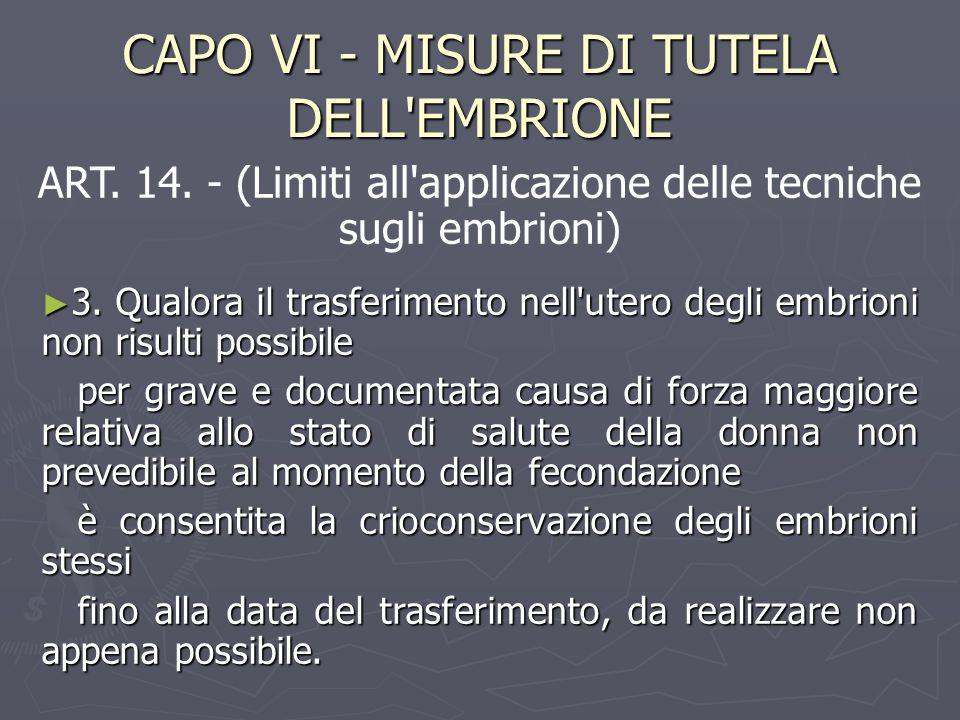 CAPO VI - MISURE DI TUTELA DELL EMBRIONE ► 3.