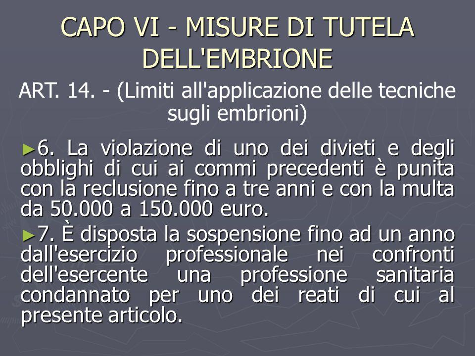 CAPO VI - MISURE DI TUTELA DELL EMBRIONE ► 6.
