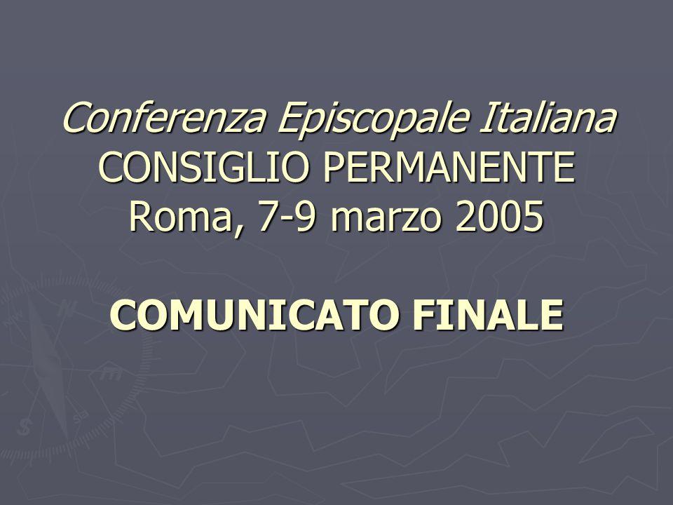 Conferenza Episcopale Italiana CONSIGLIO PERMANENTE Roma, 7-9 marzo 2005 COMUNICATO FINALE