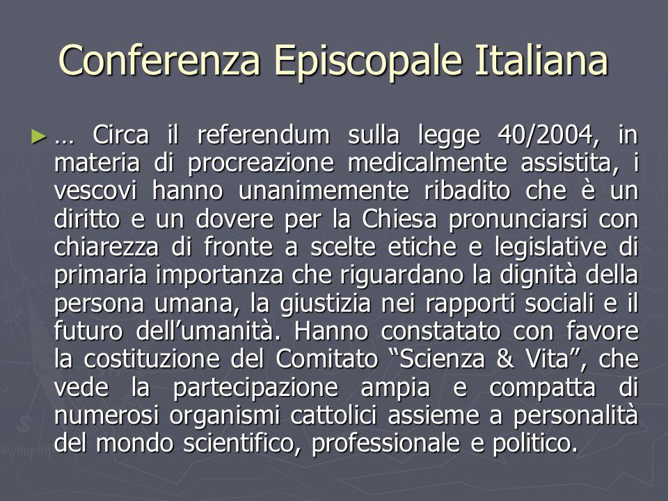 Conferenza Episcopale Italiana ► … Circa il referendum sulla legge 40/2004, in materia di procreazione medicalmente assistita, i vescovi hanno unanime