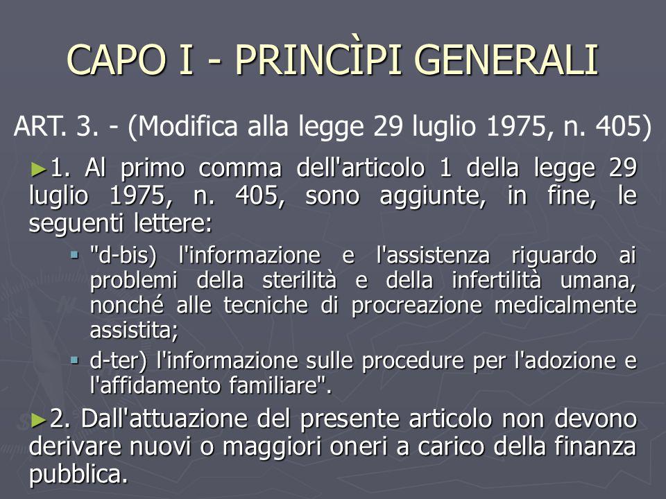 CAPO I - PRINCÌPI GENERALI ► 1. Al primo comma dell'articolo 1 della legge 29 luglio 1975, n. 405, sono aggiunte, in fine, le seguenti lettere: 