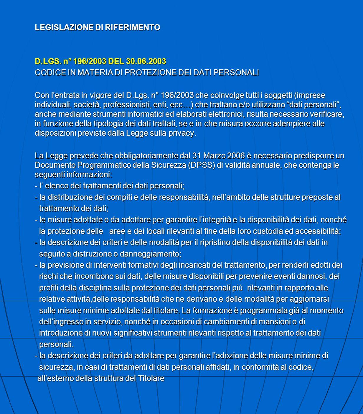 LEGISLAZIONE DI RIFERIMENTO D.LGS. n° 196/2003 DEL 30.06.2003 CODICE IN MATERIA DI PROTEZIONE DEI DATI PERSONALI Con l'entrata in vigore del D.Lgs. n°