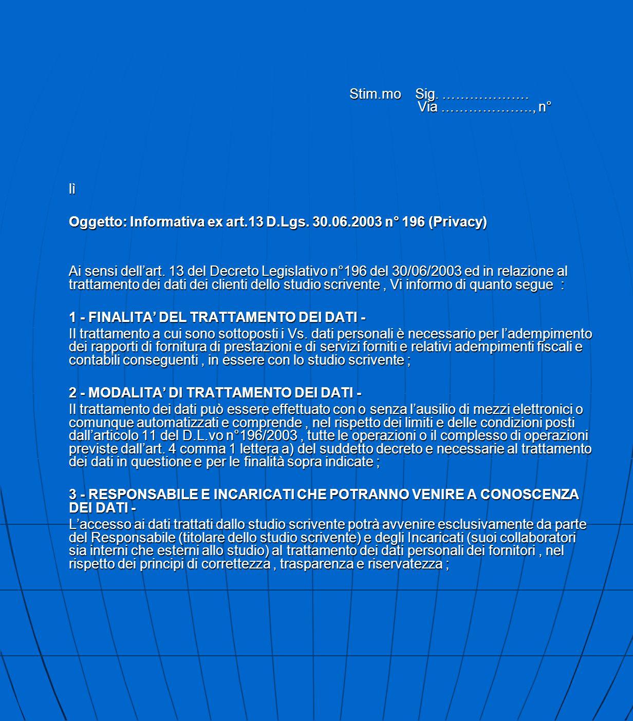 Stim.mo Sig. ………………. Via ……………….., n° lì Oggetto: Informativa ex art.13 D.Lgs. 30.06.2003 n° 196 (Privacy) Ai sensi dell'art. 13 del Decreto Legislati