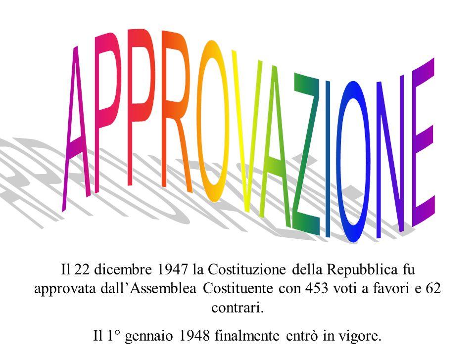 Il 22 dicembre 1947 la Costituzione della Repubblica fu approvata dall'Assemblea Costituente con 453 voti a favori e 62 contrari.