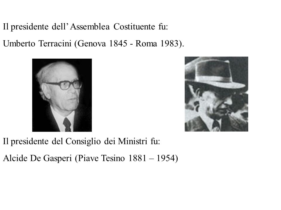 Il presidente dell' Assemblea Costituente fu: Umberto Terracini (Genova 1845 - Roma 1983).