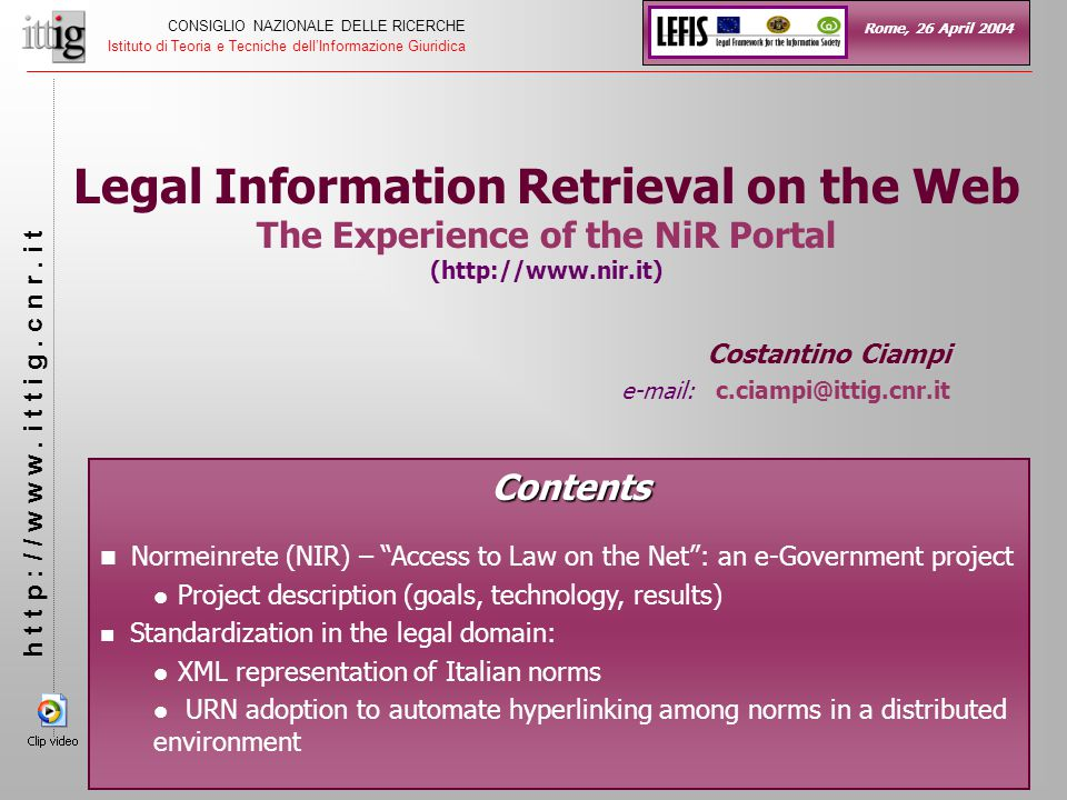 Legal Information Retrieval on the Web The Experience of the NiR Portal (http://www.nir.it) Costantino Ciampi e-mail: c.ciampi@ittig.cnr.it CONSIGLIO