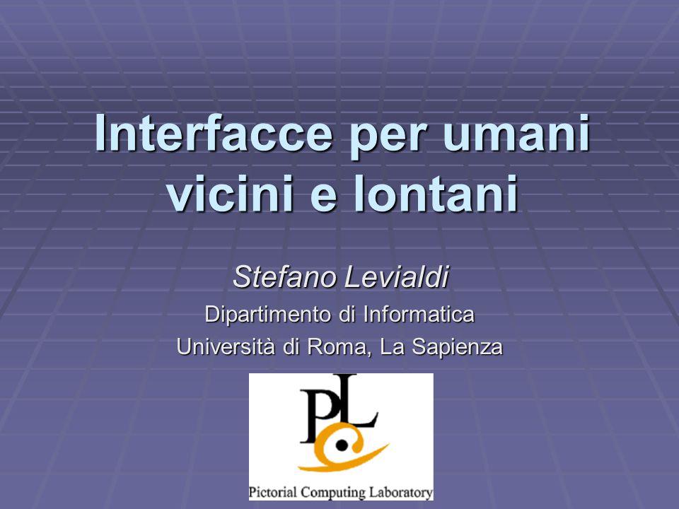 Interfacce per umani vicini e lontani Stefano Levialdi Dipartimento di Informatica Università di Roma, La Sapienza