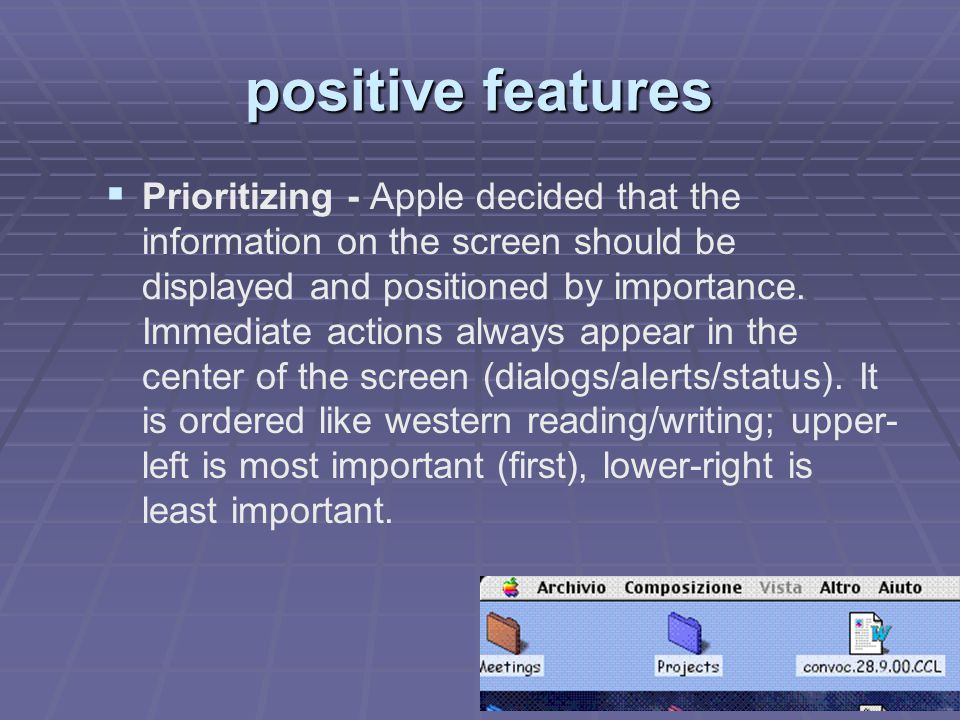 positive features   Prioritizing - Apple decided that the information on the screen should be displayed and positioned by importance.
