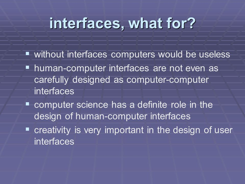 input-output devices  keyboard - mouse - joystick - monitor  are not to be confused with the interface, they may be seen as portals to the interface program