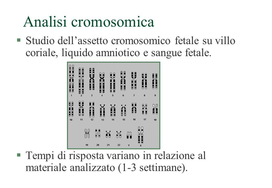 Analisi cromosomica §Studio dell'assetto cromosomico fetale su villo coriale, liquido amniotico e sangue fetale. §Tempi di risposta variano in relazio